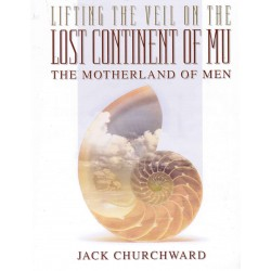Churchward, Jack - Lifting the Veil on the Lost Continent of Mu, Motherland of Men