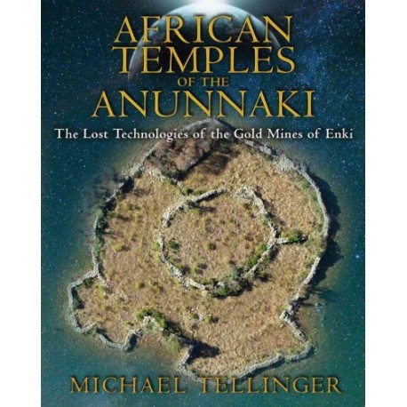 Tellinger, Michael - African Temples of the Anunnaki: The Lost Technologies of the Gold Mines of Enki