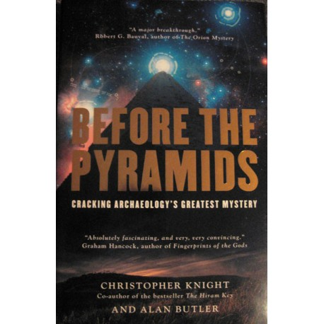 Knight, Christopher - Before the Pyramids:  Cracking Archaeology's Greatest Mystery