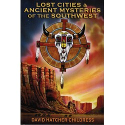 Lost Cities and Ancient Mysteries of the Southwest - Childress, David Hatcher