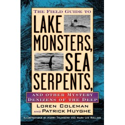 Coleman, Loren - Field Guide to Lake Monsters, Sea Serpents and Other Mystery Denizens of the Deep