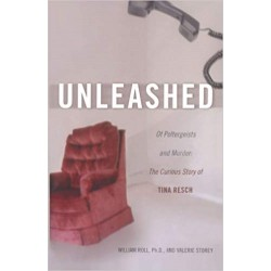 Roll, William - Unleashed: Of Poltergeists and Murder: The Curious Story of Tina Resch