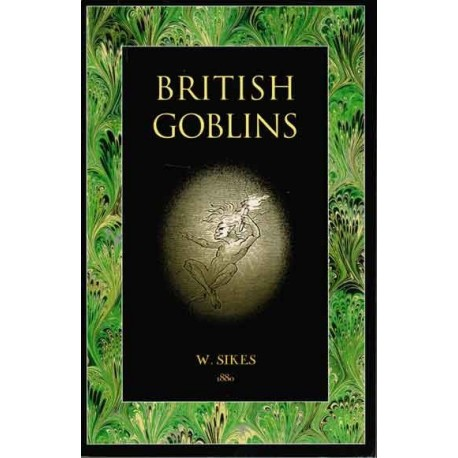British Goblins: Welsh Folk-lore, Fairy Mytology, Legends and Traditions - 1880 reprint