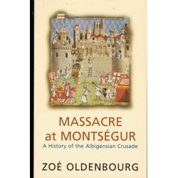 Oldenbourg, Zoe - Massacre at Montsegur: A History of Albigensian Crusade