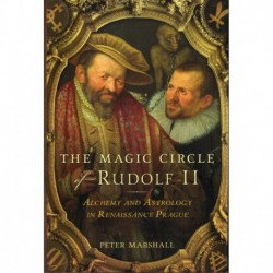 Marshall, Peter - The Magic Circle of Rudolf II: Alchemy and Astrology in Renaissance Prague