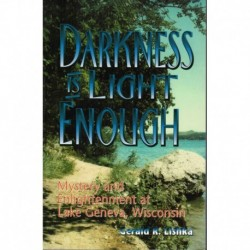 Darkness is Light Enough: Mystery and  Enlightenment at Lake Geneva, Wisconsin