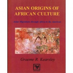 Asian Origins of African Culture Asian Migrations through Africa to the Americas