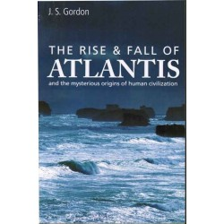 The Rise & Fall of Atlantis and the Mysterious Origins of Human Civilization