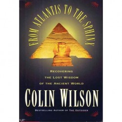 Wilson, Colin - From Atlantis to the Sphinx: Recovering the Lost Wisdom of the Ancient World