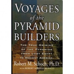 Schoch, Robert - Voyages of the Pyramid Builders: The True Origins of the Pyramids from Lost Egypt to Ancient America