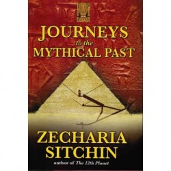 Sitchin, Zecharia - Journeys to the Mythical Past