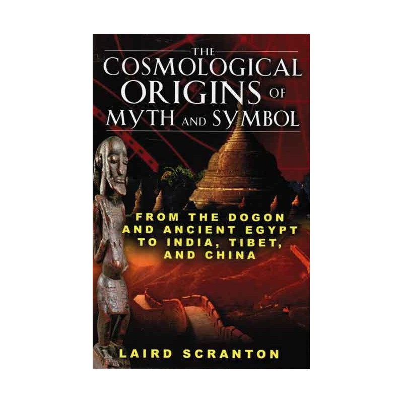 The Cosmological Origins Of Myth And Symbol From Dogon And Ancient