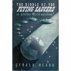 Heard, Gerald - The Riddle of the Flying Saucers: Is Another World Watching?