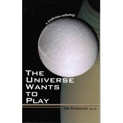 Huyghe, Patrick &  Dennis Stacy - The Anomalist No. 12 - The Universe Wants to Play: A Nonfiction Anthology  - 2006