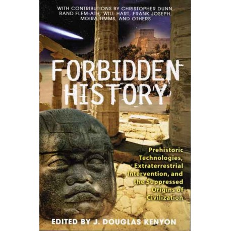 Kenyon - Forbidden History: Prehistoric Technologies, Extraterrestrial Intervention and Suppressed Origins of Civilization