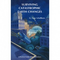 Schellhorn, G. Cope - Surviving Catastrophic Earth Changes - A Practical Guide with Commentary