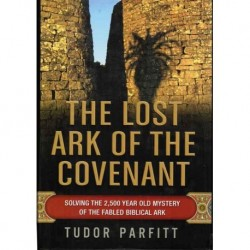 The Lost Ark of the Covenant: Solving the 2,500 year old Mystery of the Fabled Biblical Ark