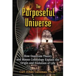 Calleman, Carl - The Purposeful Universe: How Quantum Theory and Maya Cosmology Explain the Origin and Evolution of Life