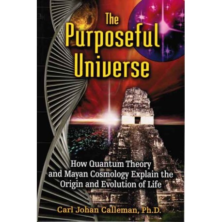The Purposeful Universe: How Quantum Theory and Maya Cosmology Explain the Origin and Evolution of Life