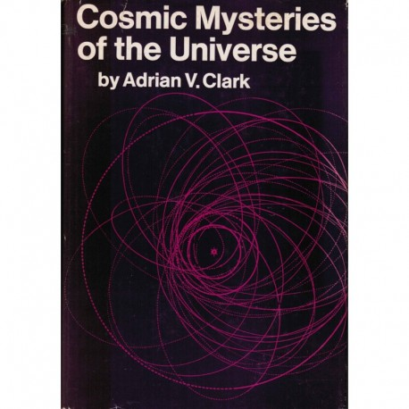 Clark, Adrian V. - Cosmic Mysteries of the Universe