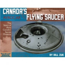 Zuk, Bill - Canada's AVROCAR Flying Saucer: The Story of Avro Canada's Secret Projects
