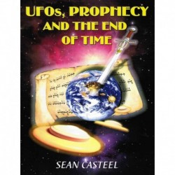Casteel, Sean - UFOs, Prophecy and the End of Time