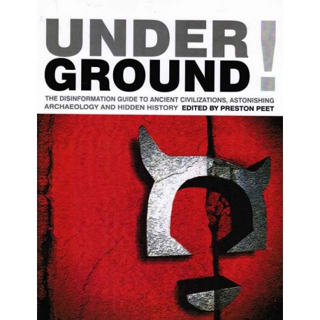 Peet, Preston - Underground: The Disinformation Guide to Ancient Civilizations, Astonishing Archaeology and Hidden History