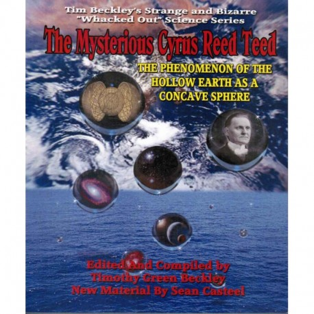 Beckley, Timothy - The Mysterious Cyrus Reed Teed: The Phenomenon of the Hollow Earth as a Concave Sphere