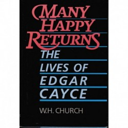 Church, W. H. - Many Happy Returns: The Lives of Edgar Cayce