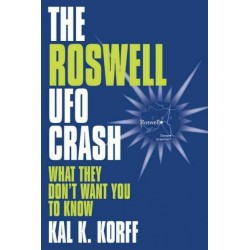 Korff, Kal K. - The Roswell UFO Crash: What They Don't Want You to Know