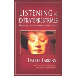 Larkins, Lissette - Listening to Extraterrestrials: Telepathic Coaching by Enlightened Beings