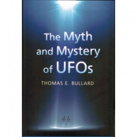 Bullard, Thomas E. - The Myth and Mystery of UFOs