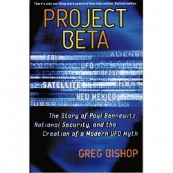 Bishop, Greg - Project Beta: The Story of Paul Bennewitz, National Security, and the Creation of a Modern UFO Myth